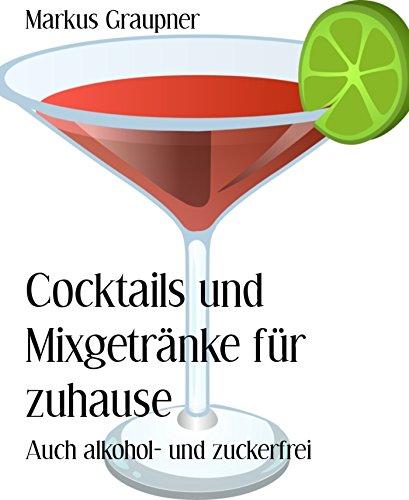 Cocktails und Mixgetränke für zuhause: Auch alkohol- und zuckerfrei