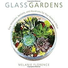 Glass Gardens: Easy Terrariums, Aeriums, and Aquariums for Your Home or Office