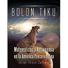 Bolon Tiku: Matemáticas Y Astronomía En La América Precolombina (Spanish Edition)