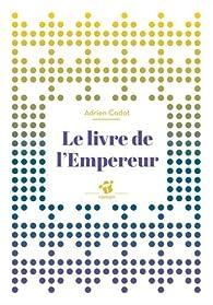 Le livre de l'empereur par Adrien Cadot