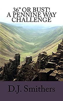 """36"""" or Bust! A Pennine Way challenge (English Edition) par [Smithers, D.J.]"""