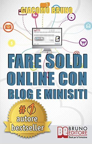 Fare Soldi Online con Blog e Minisiti. Guadagnare su Internet nell ...