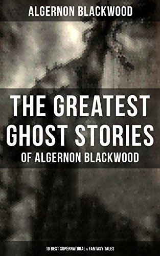 the-greatest-ghost-stories-of-algernon-blackwood-10-best-supernatural-fantasy-tales-the-empty-house-