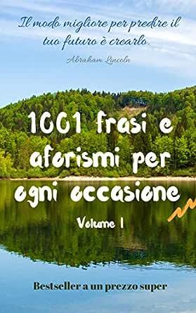 1001 Frasi E Aforismi Per Ogni Occasione 1001 Vitamine Di Saggezza Volume 1 Frasi E Citazioni Ebook Era Masamo Amazon It Kindle Store