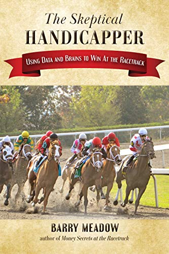 The Skeptical Handicapper: Using Data and Brains to Win At the Racetrack (English Edition)