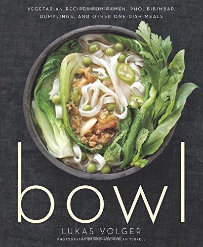 Bowl: Vegetarian Recipes for Ramen, PHO, Bibimbap, Dumplings, and Other One-Dish Meals por Lukas Volger