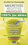 Mes petites recettes magiques 100% jus détox: antioxydantes, énergisantes, ventre plat... 100 recettes de jus de légumes, de fruits ou mixtes pour votre santé par Le Bras