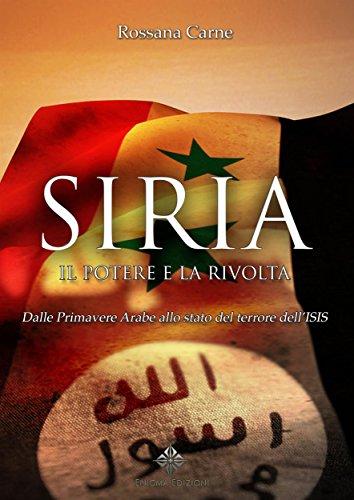 Siria, il Potere e la Rivolta: Dalle Primavere Arabe allo stato del terrore dell'ISIS (Granelli di Sabbia)