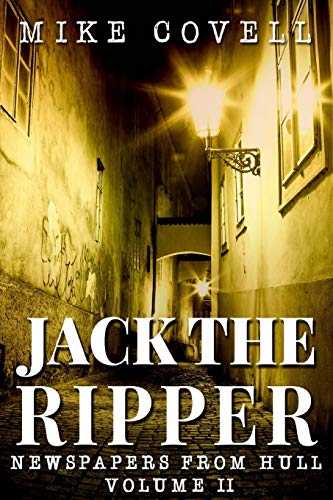Jack the Ripper - Newspapers From Hull Volume 2 (JTR - Newspapers From Hull, Band 2)