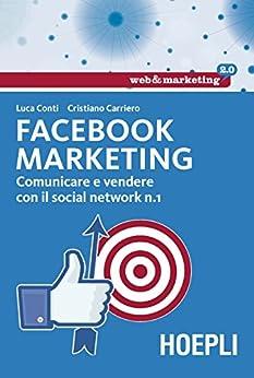 Facebook Marketing: Comunicare e vendere con il social network n.1 di [Conti, Luca, Carriero, Cristiano]