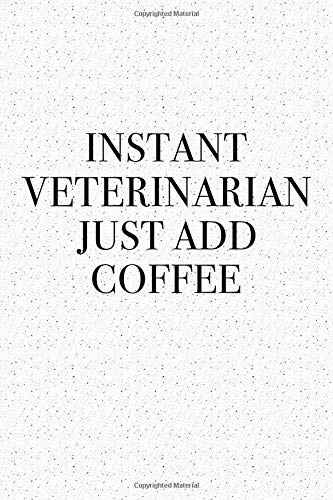 Instant Veterinarian Just Add Coffee: A 6x9 Inch Matte Softcover Journal Notebook With 120 Blank Lined Pages And A Funny Caffeine Loving Animal Vet Cover Slogan por GetThread Confetti Journals