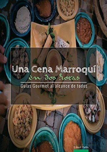 Una Cena Marroqui en Dos Horas (Guías Gourmet al alcance de todos nº 4) por Jose Vargas Padilla