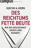 Des Reichtums fette Beute: Wie die Ungleichheit unser Land ruiniert by Gustav A. Horn (2011-02-14) - Gustav A. Horn