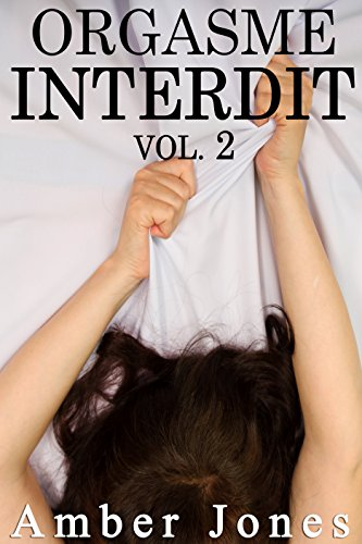 Orgasme INTERDIT Vol. 2: (Histoire Érotique, Première Fois, Escort, Fantasme, Bad Boy) (French Edition) -