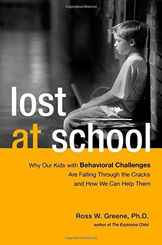 Lost at School: Why Our Kids with Behavioral Challenges are Falling Through the Cracks and How We Can Help Them by Ross W. Greene Ph.D. (2008-10-21)