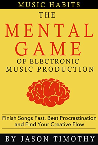 music-habits-the-mental-game-of-electronic-music-production-finish-songs-fast-beat-procrastination-a
