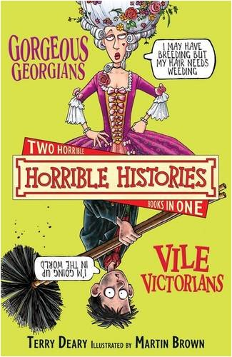 The gorgeous Georgians ; and, The vile Victorians