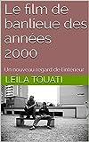 Le film de banlieue des années 2000: Un nouveau regard de l'intérieur (French Edition)