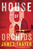 House of Eight Orchids - James Thayer