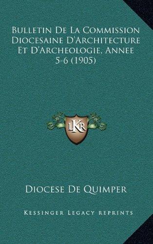 Bulletin de La Commission Diocesaine D'Architecture Et D'Archeologie, Annee 5-6 (1905)