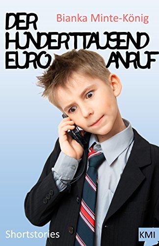Der Hunderttausend-Euro-Anruf: Shortstories