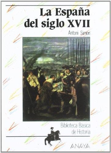 Biblioteca Basica De Historia: La Espana Del Siglo Xvii por Antoni Simon