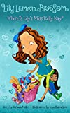 Lily Lemon Blossom Where Is Lily's Miss Kelly Kay?: (Kids Book, Picture Books, Ages 3-5, Preschool Books, Baby Books, Children's Bedtime Story)