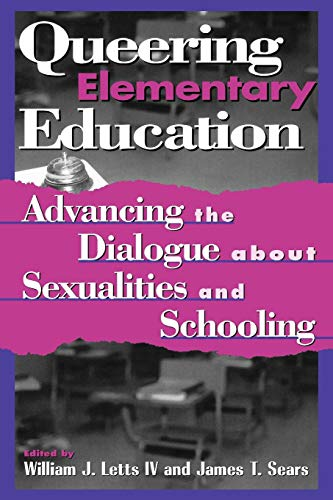 Queering Elementary Education: Advancing the Dialogue about Sexualities and Schooling (Curriculum, Cultures, and (Homo)Sexualities Series)