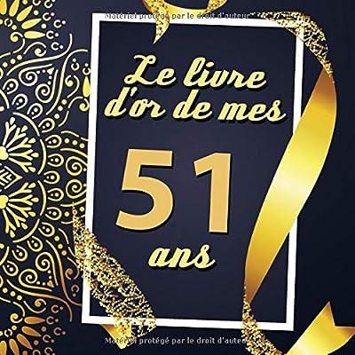 Le Livre D'or De Mes 51 Ans: Cadeau d'anniversaire Son Jubilé Livre à Personnaliser Journal Intime Carnet Cahier Pour Hommes Et Femmes - 80 Pages 21.59 x 21.59cm