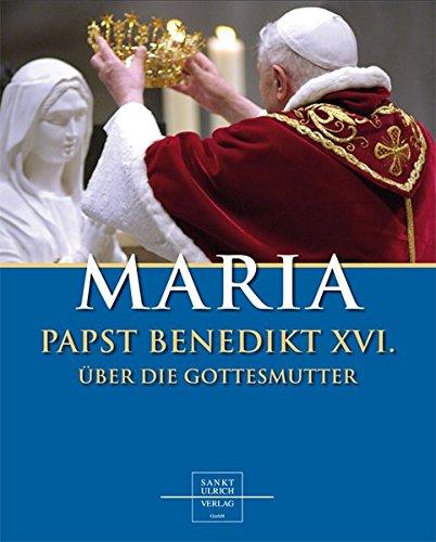 Maria: Papst Benedikt XVI. über die Gottesmutter