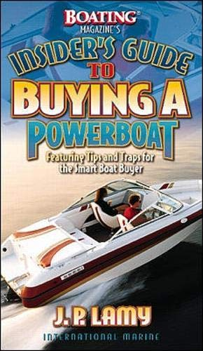 Boating Magazine's Insider's Guide to Buying a Powerboat: Featuring Tips and Traps for the Smart Boat Buyer
