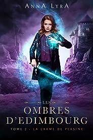 La Larme de Persine - Les Ombres d'Edimbourg tome 2 : Une urban fantasy en Ec