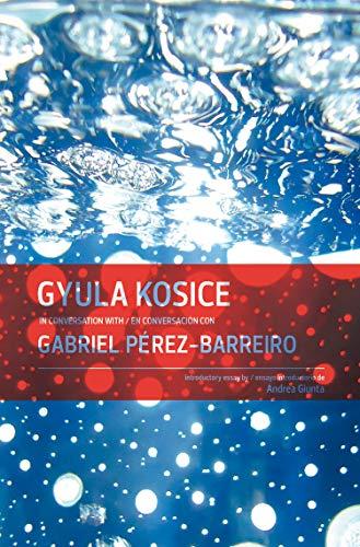 Gyula Kosice: In Conversation With / En Conversacion Con Gabriel Perez-barreiro