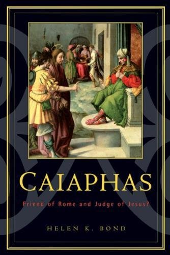 Caiaphas: Friend of Rome and Judge of Jesus? di Helen K. Bond