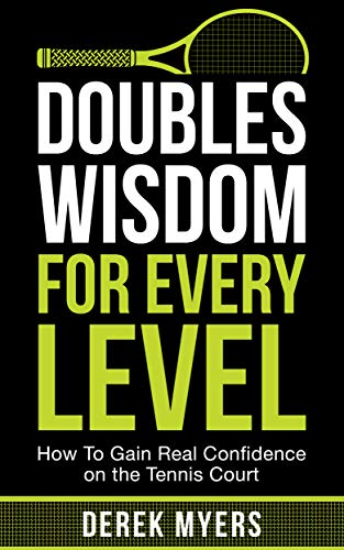Doubles Wisdom for Every Level: How to Gain Real Confidence on the Tennis Court (English Edition) por Derek Myers