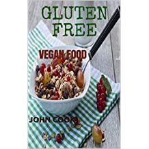 Gluten Free - Vegan Food: Create easy, delicious  Gluten Free and Vegan meals (English Edition)