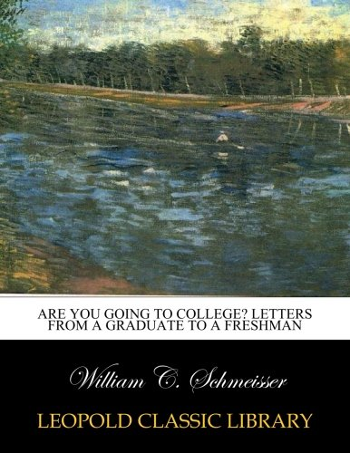 Are you going to college? Letters from a graduate to a freshman por William C. Schmeisser