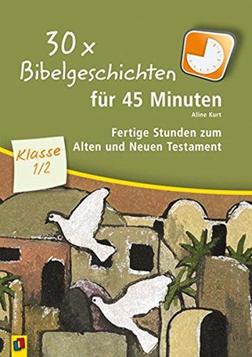 30 x Bibelgeschichten für 45 Minuten - Klasse 1/2: Fertige Stunden zum Alten und Neuen Testament