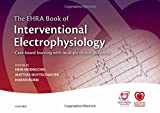 The EHRA Book of Interventional Electrophysiology: Case-based learning with multiple choice questions (The European Society of Cardiology)