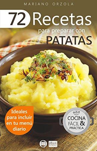 72 RECETAS PARA PREPARAR CON PATATAS: Ideales para incluir en tu menú diario (Colección Cocina Fácil & Práctica nº 36)