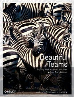 Beautiful Teams: Inspiring and Cautionary Tales from Veteran Team Leaders par [Stellman, Andrew, Greene, Jennifer]
