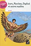 Classiques & Cie Ecole Cycle 3 - Icare, Narcisse, Daphné et autres mythes