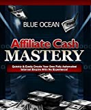 Affiliate Cash Mastery : Quickily & Easily Create Your Own Fully Automated Internet Empire With No Experience!