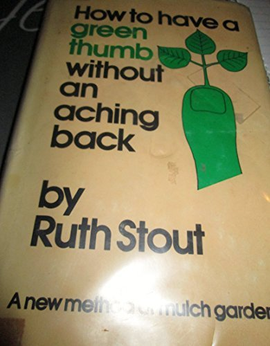 How to Have a Green Thumb Without an Aching Back: A New Method of Mulch Gardening by Ruth Stout (1990-02-01)