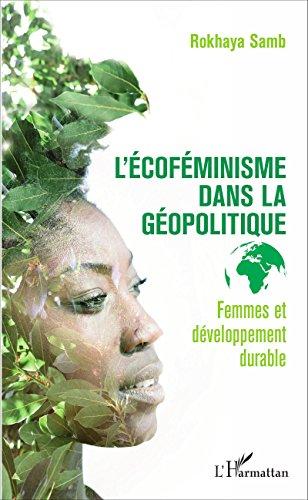 L'écoféminisme dans la géopolitique: Femmes et développement durable par Rokhaya Samb
