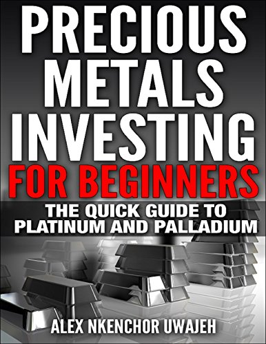 Precious Metals Investing For Beginners: The Quick Guide to Platinum