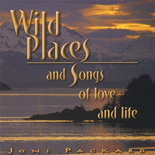 wild-places-songs-of-love-life-by-joni-packard-2005-03-07