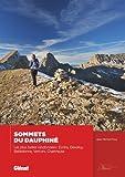 Sommets du Dauphiné - Les plus belles randonnées : Écrins, Dévoluy, Belledonne, Vercors, Chartreuse