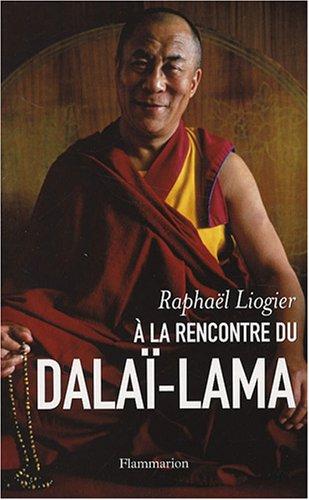 A la rencontre du dala-lama : Mythe, vie et pense d'un contemporain insolite
