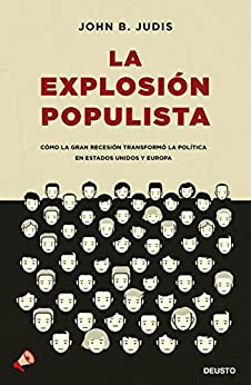 La explosión populista: Cómo la Gran Recesión t...